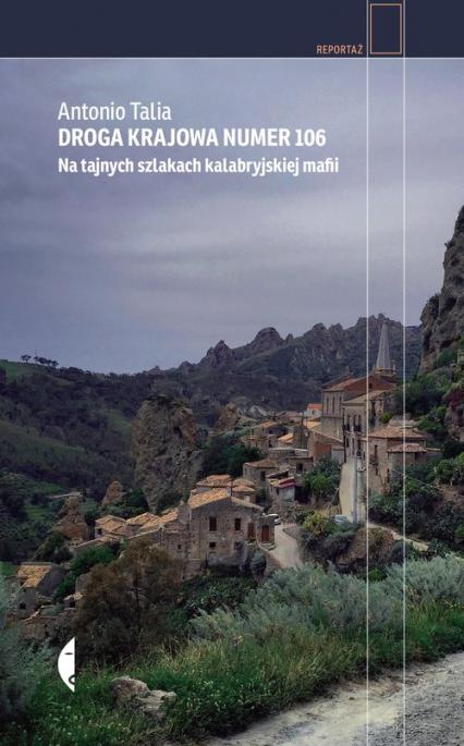 Droga krajowa numer 106 Na tajnych szlakach kalabryjskiej mafii - Antonio Talia   okładka