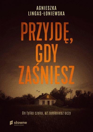 Przyjdę, gdy zaśniesz  - Agnieszka Lingas-Łoniewska | okładka