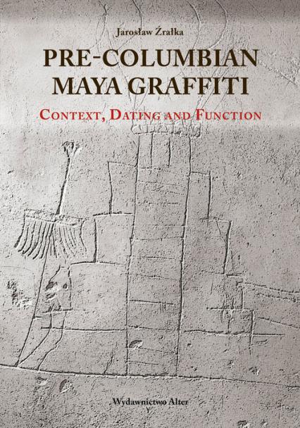 Pre-Columbian Maya Graffiti: Contex, Dating and Function - Jarosław Źrałka   okładka