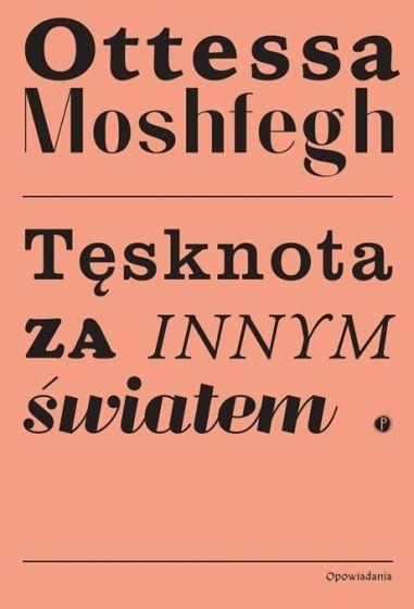 Tęsknota za innym światem  - Ottessa Moshfegh   okładka