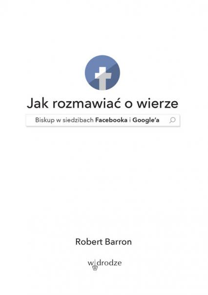 Jak rozmawiać o wierze Biskup w siedzibach Facebooka i Google'a - Robert Barron | okładka