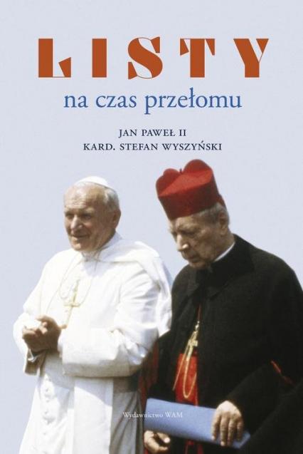 Listy na czas przełomu - Jan Paweł II, Wyszyński Stefan   okładka