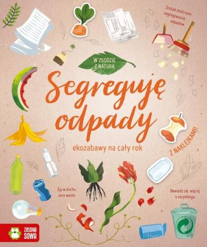W zgodzie z naturą Segreguję odpady ekozabawy na cały rok - zbiorowa praca   okładka