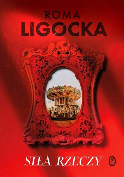 Siła rzeczy - Roma Ligocka   okładka
