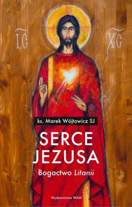 "Serce Jezusa Bogactwo ""Litanii"" - Marek Wójtowicz   okładka"