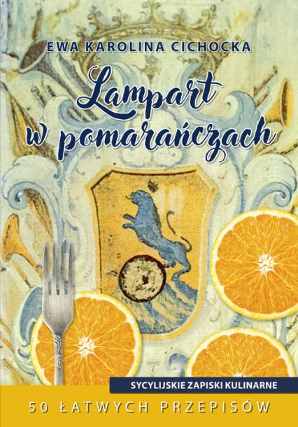 Lampart w pomarańczach Sycylijskie zapiski kulinarne - Cichocka Ewa Karolina | okładka
