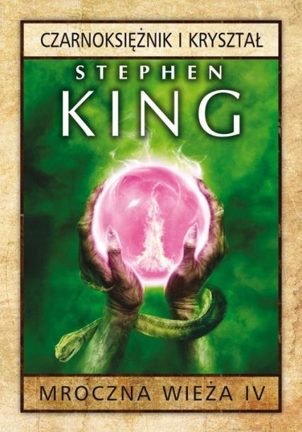 Mroczna Wieża 4 Czarnoksiężnik i kryształ - Stephen King   okładka