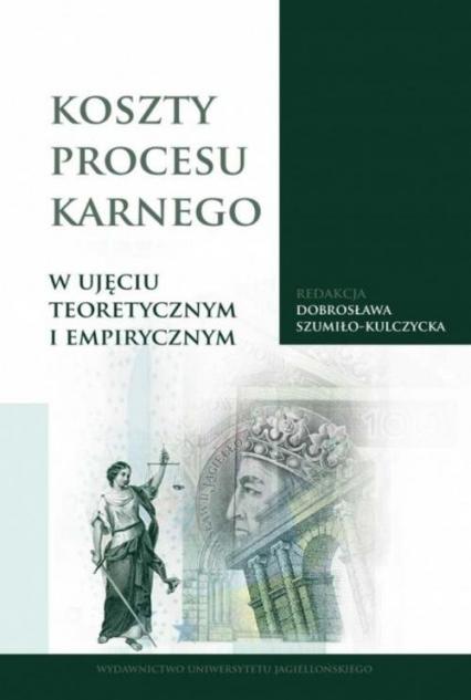 Koszty procesu karnego w ujęciu teoretycznym i empirycznym - Dobrosława Szumiło-Kulczycka | okładka