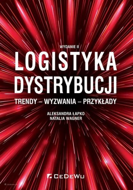 Logistyka dystrybucji Trendy Wyzwania Przykłady - Łapko Aleksandra, Wagner Natalia | okładka