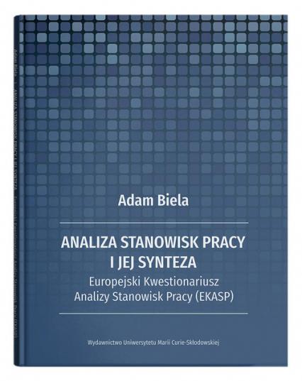 Analiza stanowisk pracy i jej synteza Europejski Kwestionariusz Analizy Stanowisk Pracy (EKASP) - Adam Biela | okładka