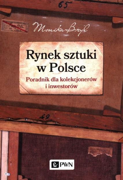 Rynek sztuki w Polsce Poradnik dla kolekcjonerów i inwestorów - Monika Bryl | okładka