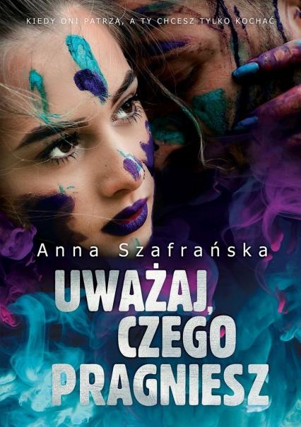 Uważaj, czego pragniesz  - Anna Szafrańska | okładka
