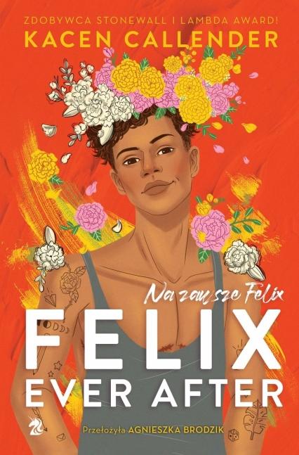Felix Ever After. Na zawsze Felix - Kacen Callender | okładka