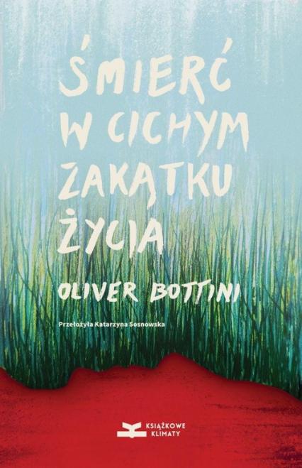 Śmierć w cichym zakątku życia - Oliver Bottini | okładka