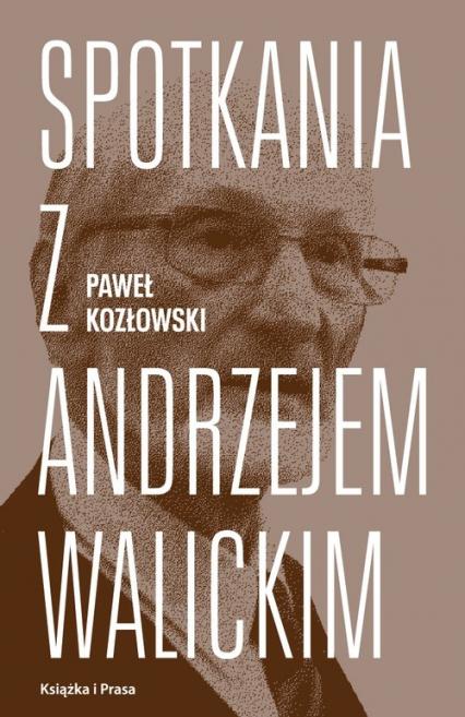 Spotkania z Andrzejem Walickim - Paweł Kozłowski   okładka