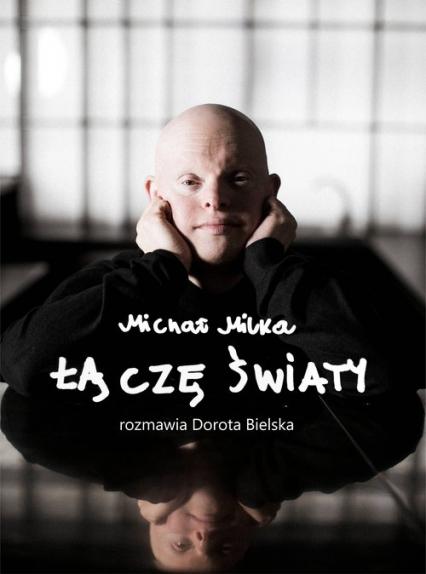 Michał Milka Łączę światy - Dorota Bielska | okładka