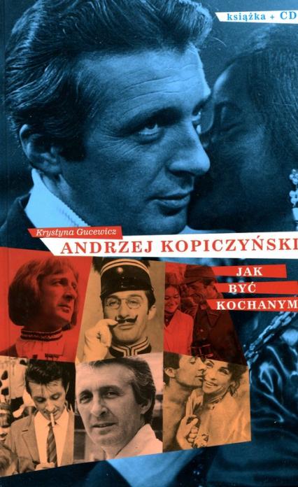 Andrzej Kopiczyński Jak być kochanym - Krystyna Gucewicz   okładka