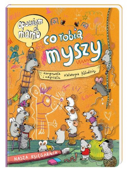 Opowiem ci, mamo co robią myszy - Katarzyna Kołodziej   okładka