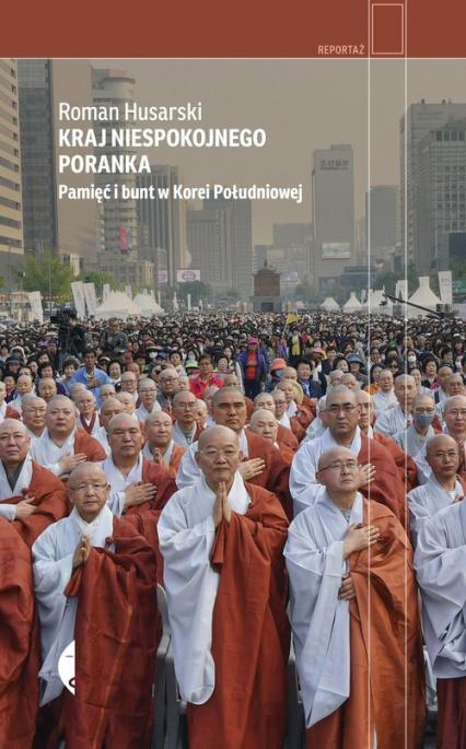 Kraj niespokojnego poranka Pamięć i bunt w Korei Południowej - Roman Husarski   okładka
