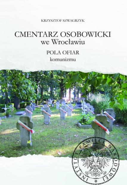 Cmentarz Osobowicki we Wrocławiu Pola ofiar komunizmu - Krzysztof Szwagrzyk   okładka