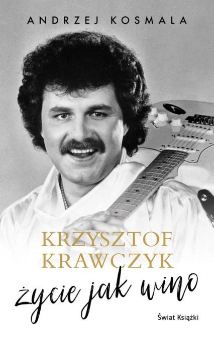 Krzysztof Krawczyk życie jak wino - Andrzej Kosmala, Krzysztof Krawczyk | okładka