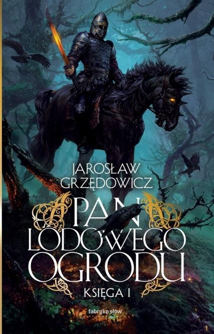 Pan Lodowego Ogrodu. Księga 1  - Jarosław Grzędowicz   okładka