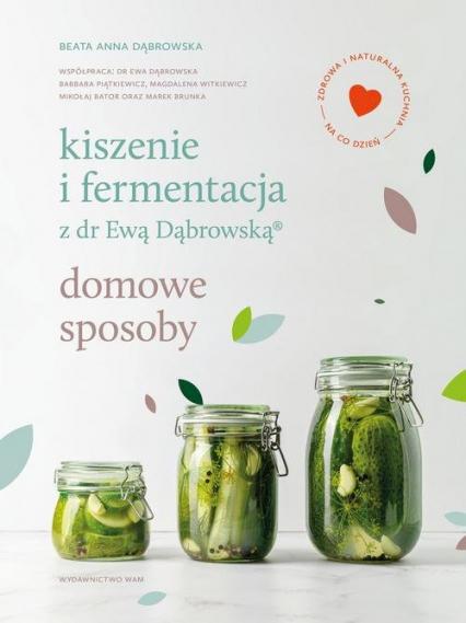 Kiszenie i fermentacja z dr Ewą Dąbrowską. Domowe sposoby  - Beata Anna Dąbrowska   okładka