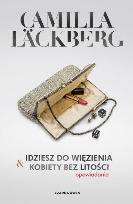 Idziesz do więzienia i Kobiety bez litości Opowiadania - Camilla Lackberg | okładka