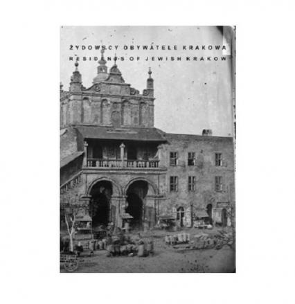 Żydowscy Obywatele Krakowa Residents of Jewish Krakow -    okładka