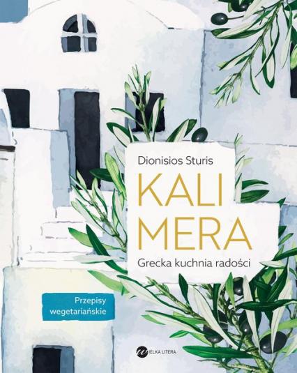 Kalimera Grecka kuchnia radości Przepisy wegetariańskie - Dionisios Sturis | okładka