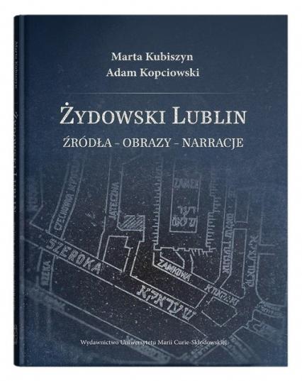 Żydowski Lublin Źródła - obrazy - narracje - Kubiszyn Marta, Kopciowski Adam   okładka
