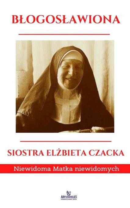 Błogosławiona Siostra Elżbieta Czacka Niewidoma Matka Niewidomych - Ewa Giermek | okładka