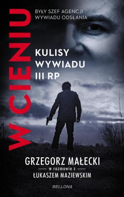 W cieniu Kulisy wywiadu III RP - Małeck Grzegorz Janusz, Maziewski Łukasz   okładka
