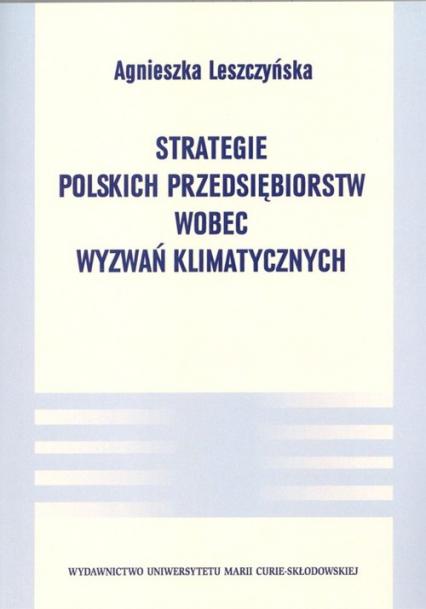 Strategie polskich przedsiębiorstw wobec wyzwań klimatycznych - Agnieszka Leszczyńska   okładka