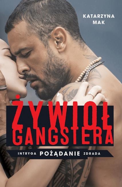 Żywioł gangstera  - Katarzyna Mak | okładka