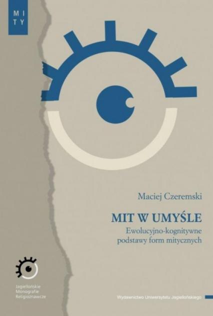 Mit w umyśle Ewolucyjno-kognitywne podstawy form mitycznych - Maciej Czeremski | okładka