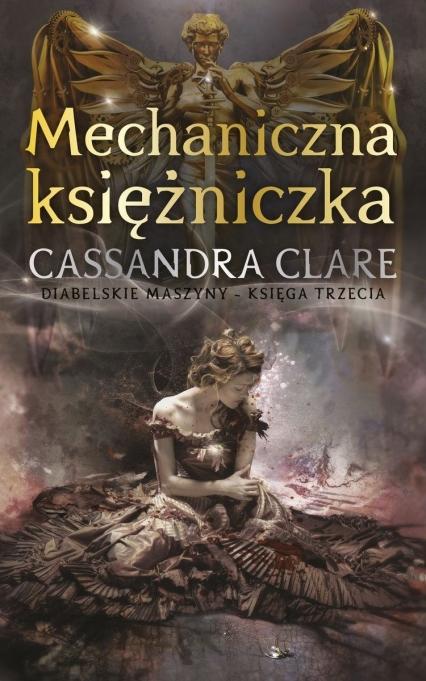 Mechaniczna księżniczka. Cykl Diabelskie maszyny. Tom 3  - Cassandra Clare | okładka