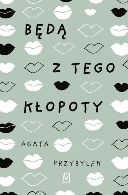 Będą z tego kłopoty - Agata Przybyłek | okładka