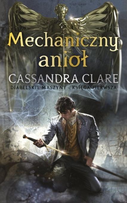 Mechaniczny anioł. Cykl Diabelskie maszyny. Tom 1  - Cassandra Clare   okładka