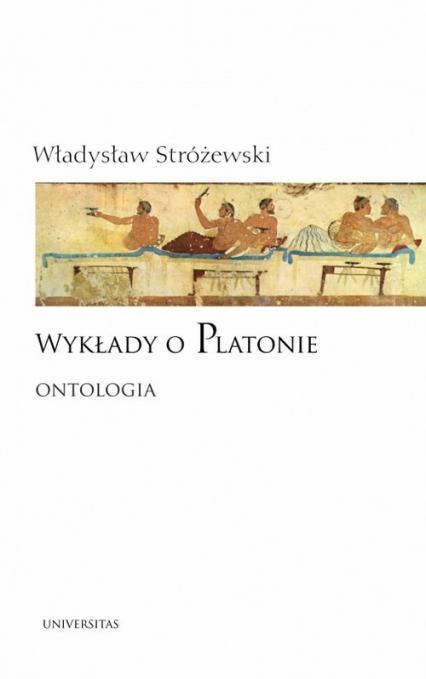Wykłady o Platonie Ontologia - Władysław Stróżewski   okładka
