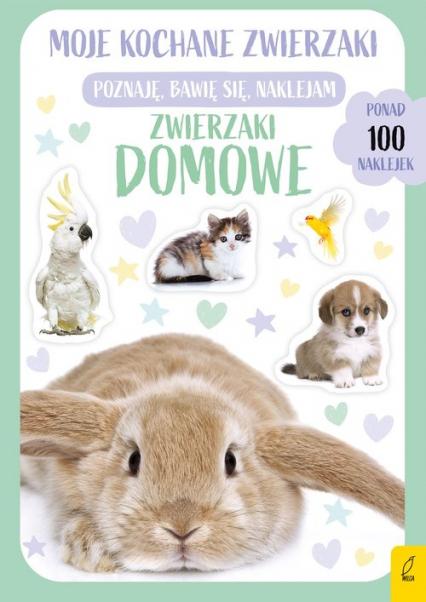 Moje kochane zwierzaki Zwierzaki domowe Ponad 100 naklejek -  | okładka