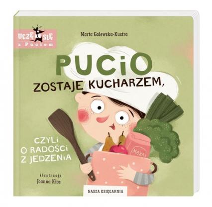 Pucio zostaje kucharzem czyli o radości z jedzenia - Marta Galewska-Kustra   okładka