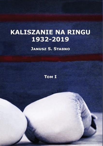 Kaliszanie na ringu 1932-2019 Tom 1 - Janusz Stabno | okładka