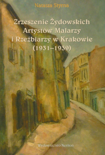 Zrzeszenie Żydowskich Artystów Malarzy i Rzeźbiarzy w Krakowie 1931-1939 - Natasza Styrna   okładka