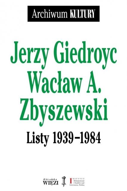 Listy 1939–1984  - Jerzy Giedroyc, Wacław A Zbyszewski | okładka
