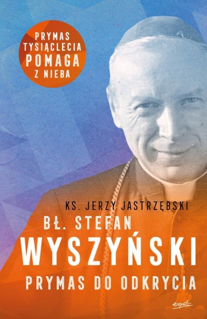 Bł. Stefan Wyszyński Prymas do odkrycia - Jerzy Jastrzębski   okładka