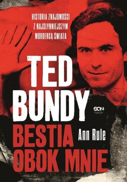 Ted Bundy. Bestia obok mnie. Historia znajomości z najsłynniejszym mordercą świata - Ann Rule   okładka