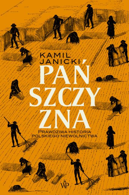 Pańszczyzna. Prawdziwa historia polskiego niewolnictwa - Kamil Janicki | okładka