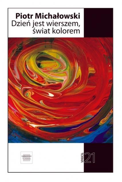 Dzień jest wierszem świat kolorem - Piotr Michałowski | okładka