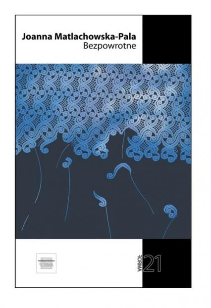 Bezpowrotne - Joanna Matlachowska-Pala | okładka